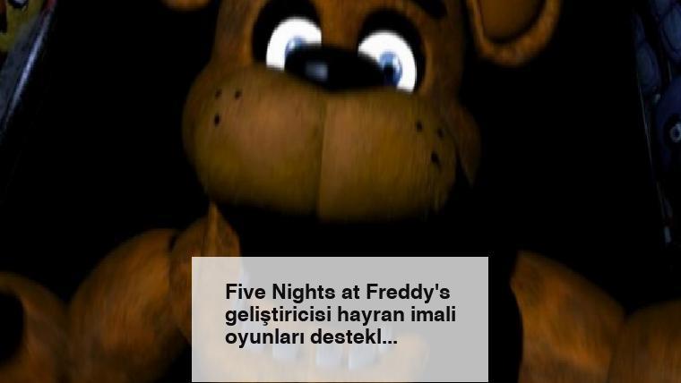 Five Nights at Freddy's geliştiricisi hayran imali oyunları destekliyor