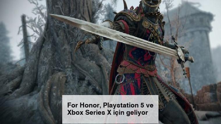 For Honor, Playstation 5 ve Xbox Series X için geliyor