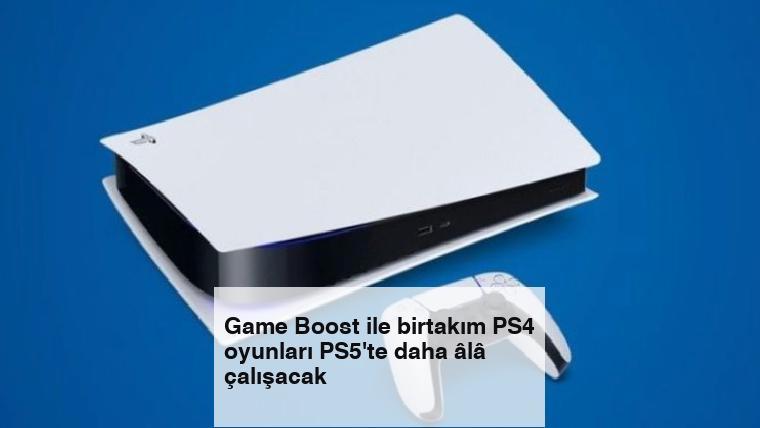 Game Boost ile birtakım PS4 oyunları PS5'te daha âlâ çalışacak