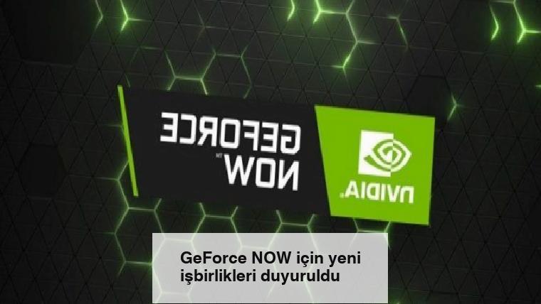 GeForce NOW için yeni işbirlikleri duyuruldu