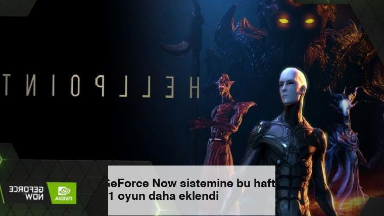 GeForce Now sistemine bu hafta 11 oyun daha eklendi