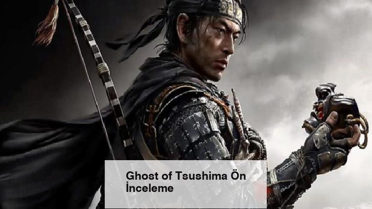 Ghost of Tsushima Ön İnceleme