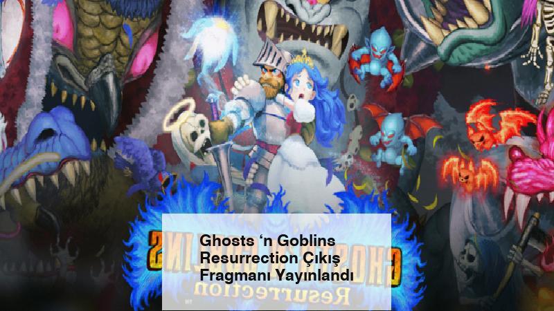 Ghosts 'n Goblins Resurrection Çıkış Fragmanı Yayınlandı