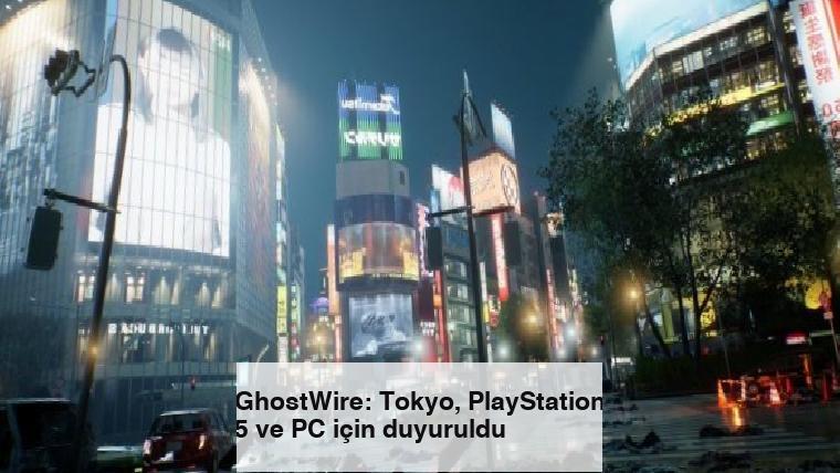 GhostWire: Tokyo, PlayStation 5 ve PC için duyuruldu