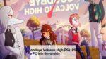 Goodbye Volcano High PS4, PS5 ve PC için duyuruldu