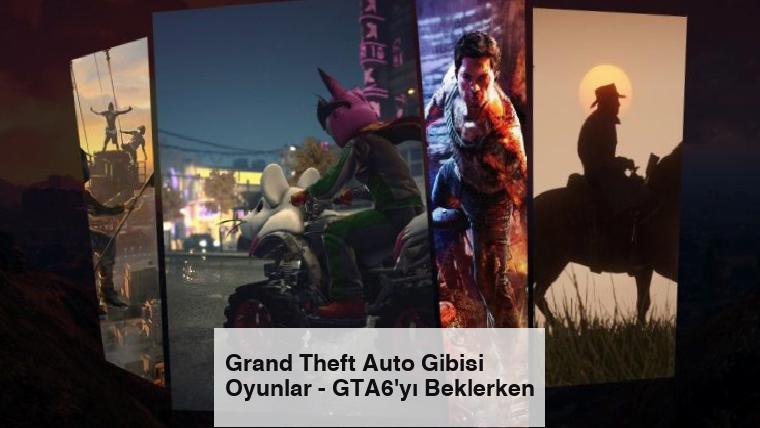 Grand Theft Auto Gibisi Oyunlar – GTA6'yı Beklerken