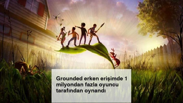 Grounded erken erişimde 1 milyondan fazla oyuncu tarafından oynandı