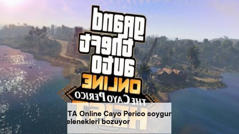 GTA Online Cayo Perico soygunu gelenekleri bozuyor