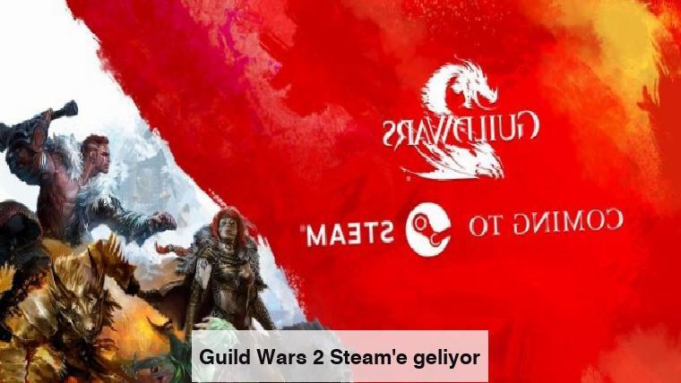 Guild Wars 2 Steam'e geliyor
