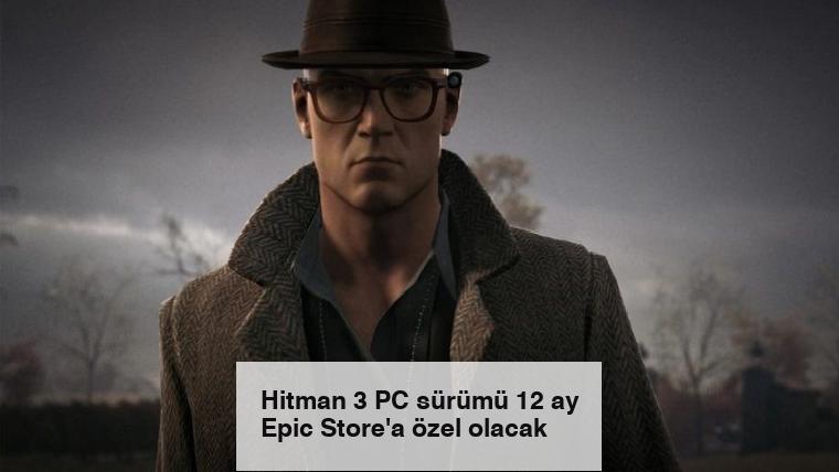 Hitman 3 PC sürümü 12 ay Epic Store'a özel olacak