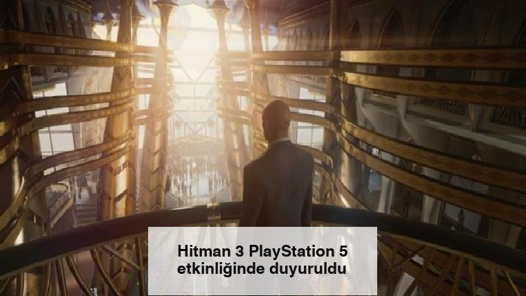 Hitman 3 PlayStation 5 etkinliğinde duyuruldu