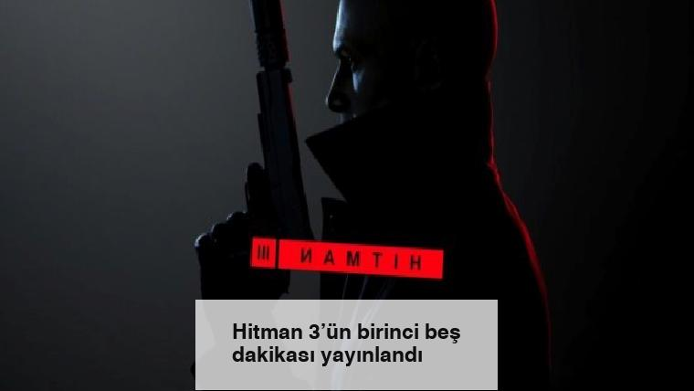 Hitman 3'ün birinci beş dakikası yayınlandı