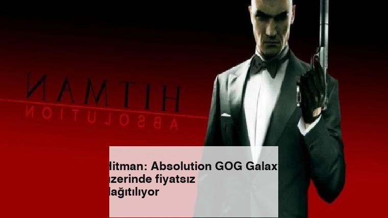 Hitman: Absolution GOG Galaxy üzerinde fiyatsız dağıtılıyor
