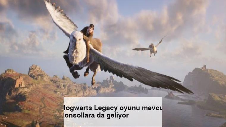 Hogwarts Legacy oyunu mevcut konsollara da geliyor