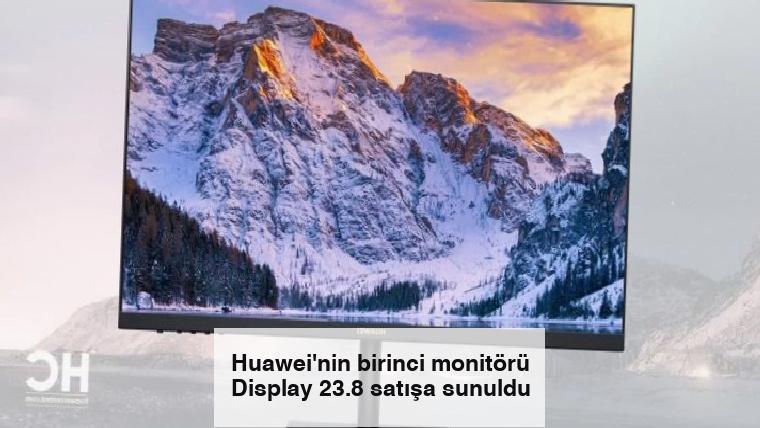 Huawei'nin birinci monitörü Display 23.8 satışa sunuldu