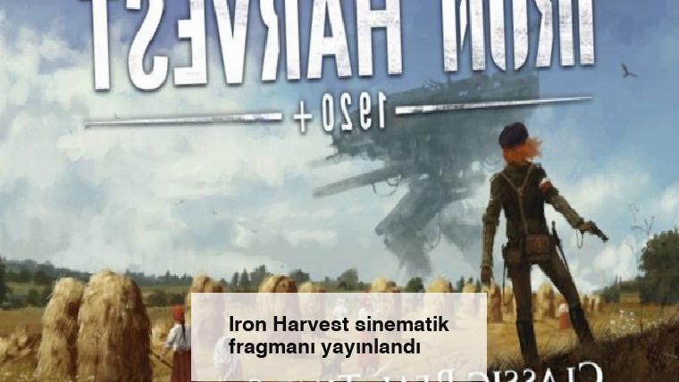 Iron Harvest sinematik fragmanı yayınlandı