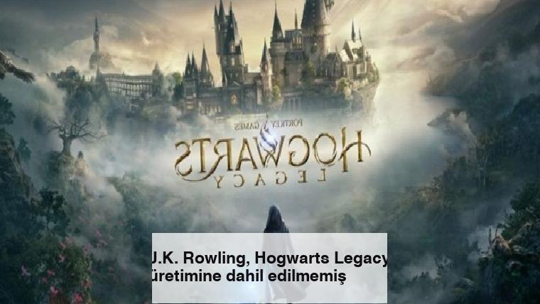 J.K. Rowling, Hogwarts Legacy üretimine dahil edilmemiş