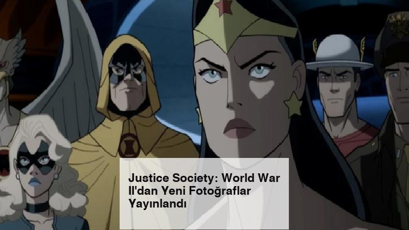 Justice Society: World War II'dan Yeni Fotoğraflar Yayınlandı