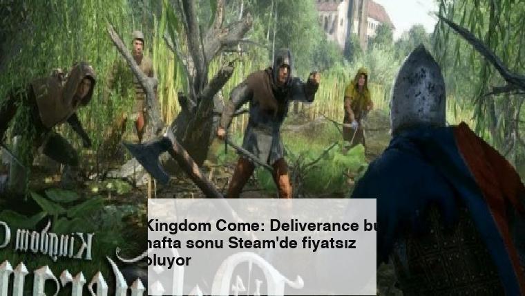Kingdom Come: Deliverance bu hafta sonu Steam'de fiyatsız oluyor