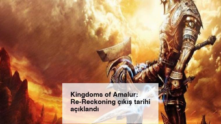 Kingdoms of Amalur: Re-Reckoning çıkış tarihi açıklandı