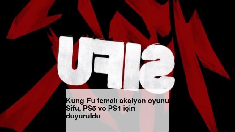 Kung-Fu temalı aksiyon oyunu Sifu, PS5 ve PS4 için duyuruldu