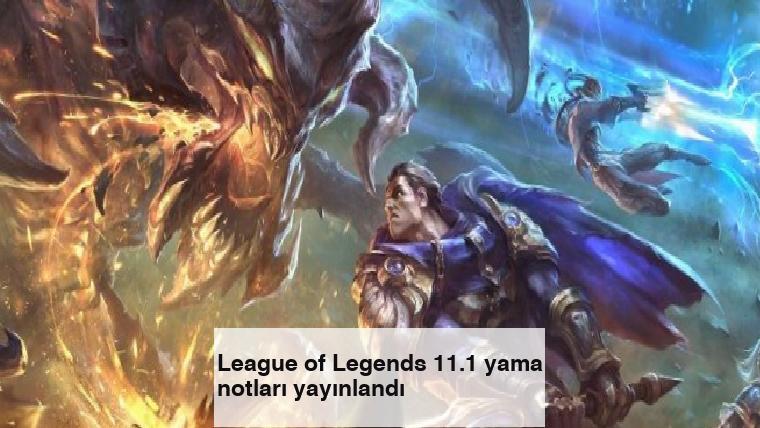 League of Legends 11.1 yama notları yayınlandı