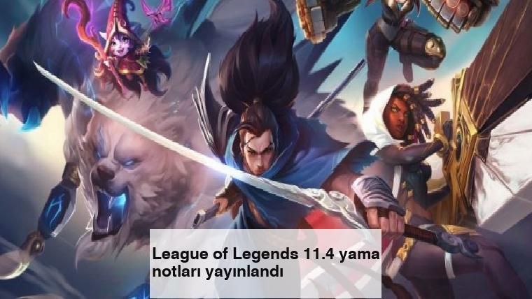 League of Legends 11.4 yama notları yayınlandı