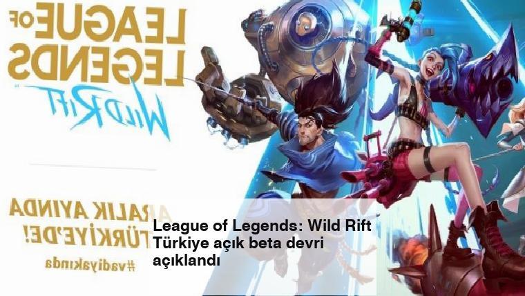 League of Legends: Wild Rift Türkiye açık beta devri açıklandı