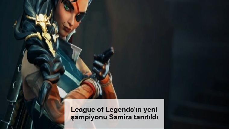 League of Legends'ın yeni şampiyonu Samira tanıtıldı