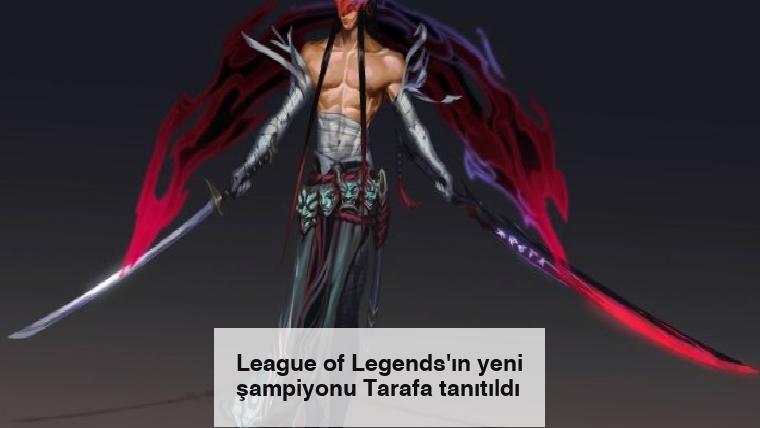 League of Legends'ın yeni şampiyonu Tarafa tanıtıldı