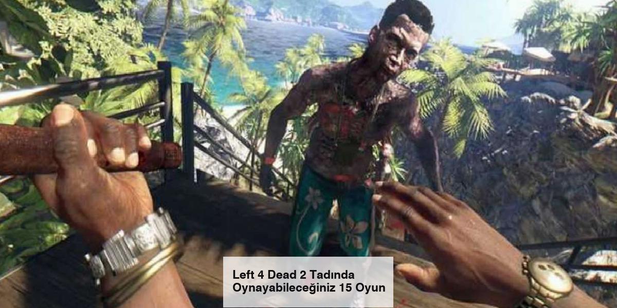 Left 4 Dead 2 Tadında Oynayabileceğiniz 15 Oyun