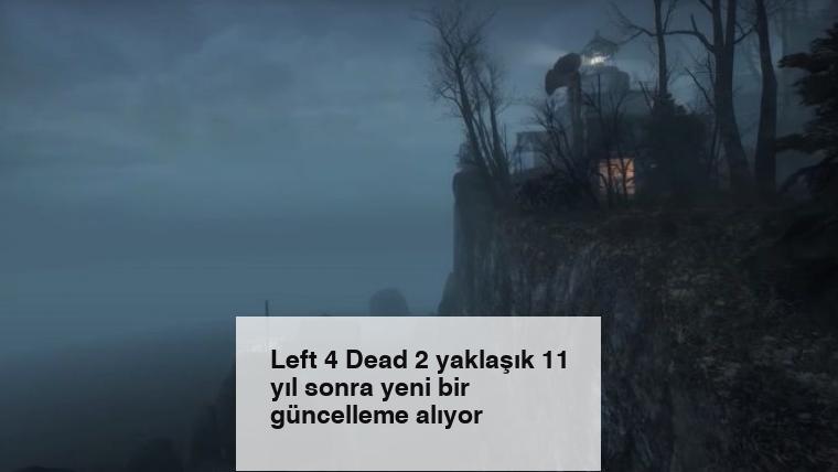 Left 4 Dead 2 yaklaşık 11 yıl sonra yeni bir güncelleme alıyor