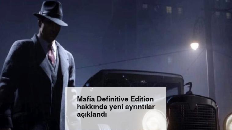 Mafia Definitive Edition hakkında yeni ayrıntılar açıklandı