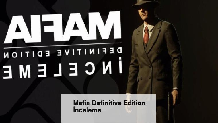 Mafia Definitive Edition İnceleme