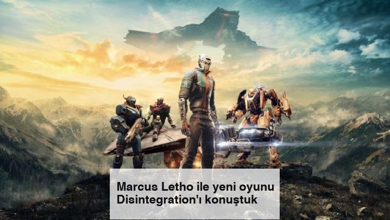 Marcus Letho ile yeni oyunu Disintegration'ı konuştuk