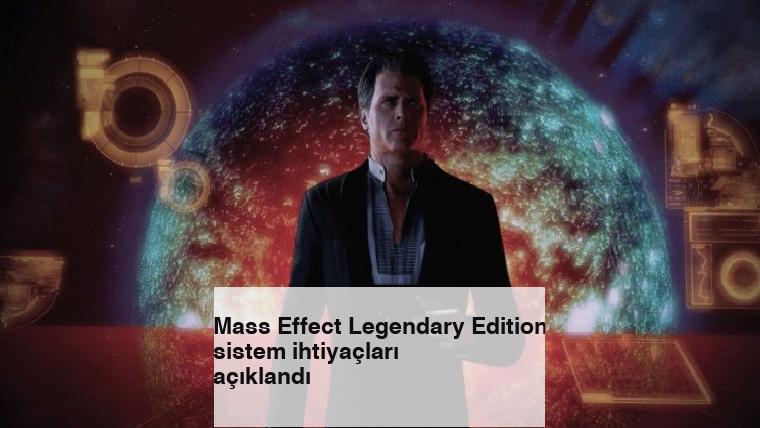 Mass Effect Legendary Edition sistem ihtiyaçları açıklandı