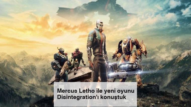 Mercus Letho ile yeni oyunu Disintegration'ı konuştuk