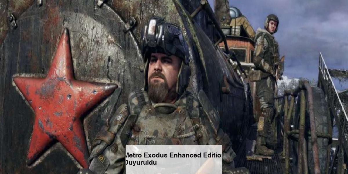 Metro Exodus Enhanced Edition Duyuruldu