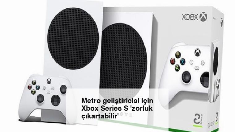 Metro geliştiricisi için Xbox Series S 'zorluk çıkartabilir'