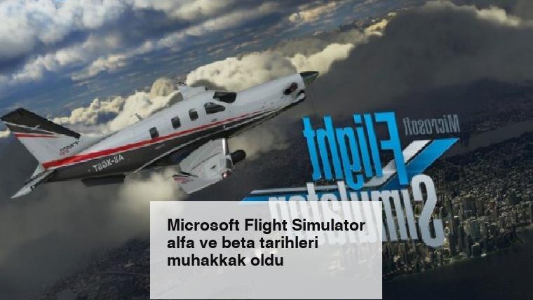 Microsoft Flight Simulator alfa ve beta tarihleri muhakkak oldu