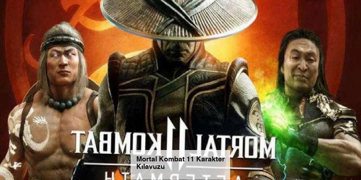 Mortal Kombat 11 Karakter Kılavuzu