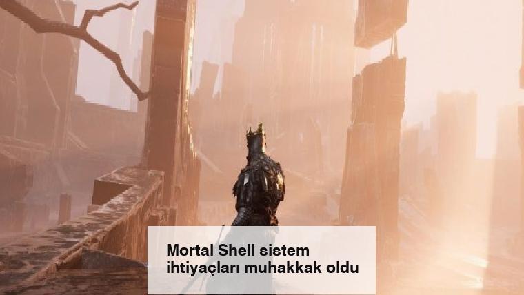 Mortal Shell sistem ihtiyaçları muhakkak oldu