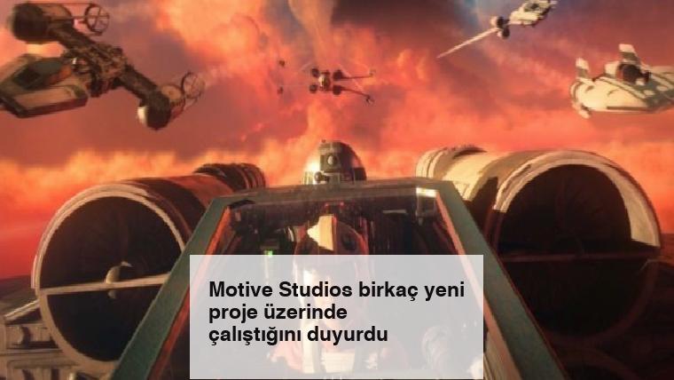 Motive Studios birkaç yeni proje üzerinde çalıştığını duyurdu