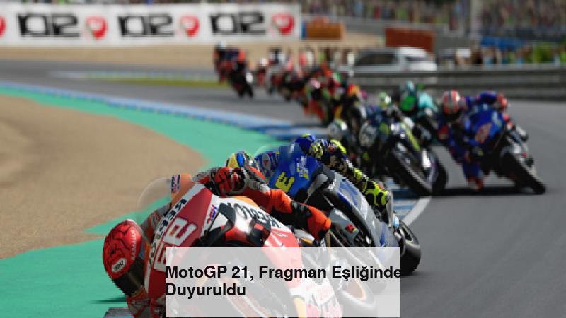 MotoGP 21, Fragman Eşliğinde Duyuruldu