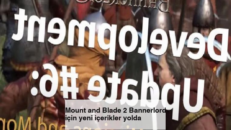 Mount and Blade 2 Bannerlord için yeni içerikler yolda