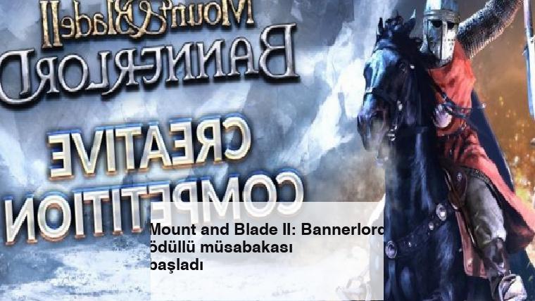 Mount and Blade II: Bannerlord ödüllü müsabakası başladı