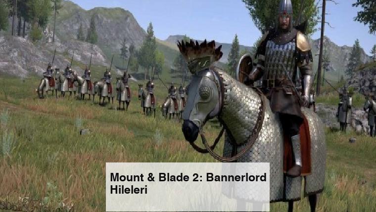 Mount & Blade 2: Bannerlord Hileleri