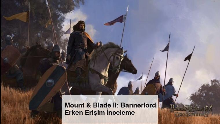 Mount & Blade II: Bannerlord Erken Erişim İnceleme