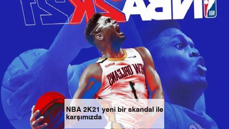 NBA 2K21 yeni bir skandal ile karşımızda