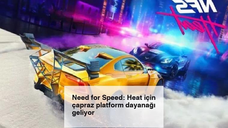 Need for Speed: Heat için çapraz platform dayanağı geliyor